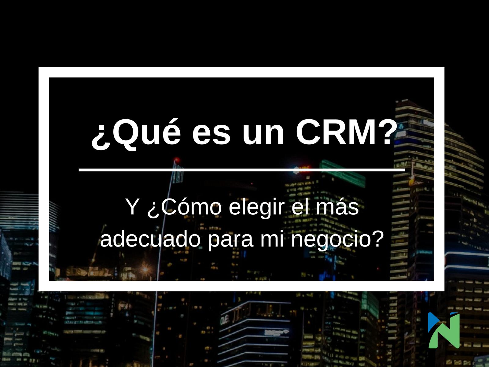 ¿Qué es un CRM y cómo elegir el adecuado a mi negocio?