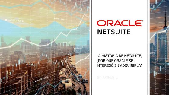 La historia de Netsuite, ¿Por qué Oracle se interesó  en adquirirla?