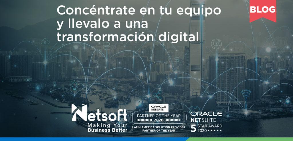 Concéntrate en tu equipo e impulsa la transformación digital en tu negocio con NetSuite